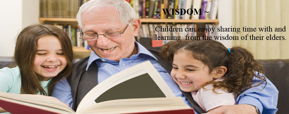 Wisdom-Children can enjoy sharing time and learning the wisdom of their elders