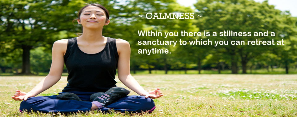 Calmness-Within you there is a stillness to which you can retrest at anytime
